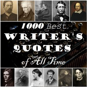 1000 Greatest Writer's Quotes of All Time