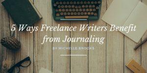 5 Ways Freelance Writers Benefit from Journaling