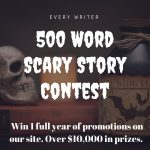 500 Word Scary Story contest! Over $10,000 in promotions.