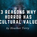 3 Reasons Why Horror has Cultural Value