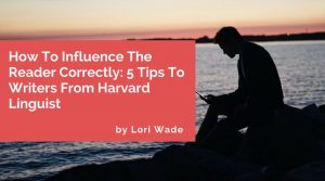 How To Influence The Reader Correctly- 5 Tips To Writers From Harvard Linguist
