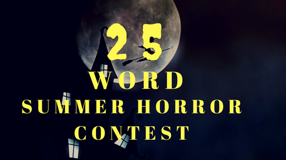 25 word Summer Horror Contest
