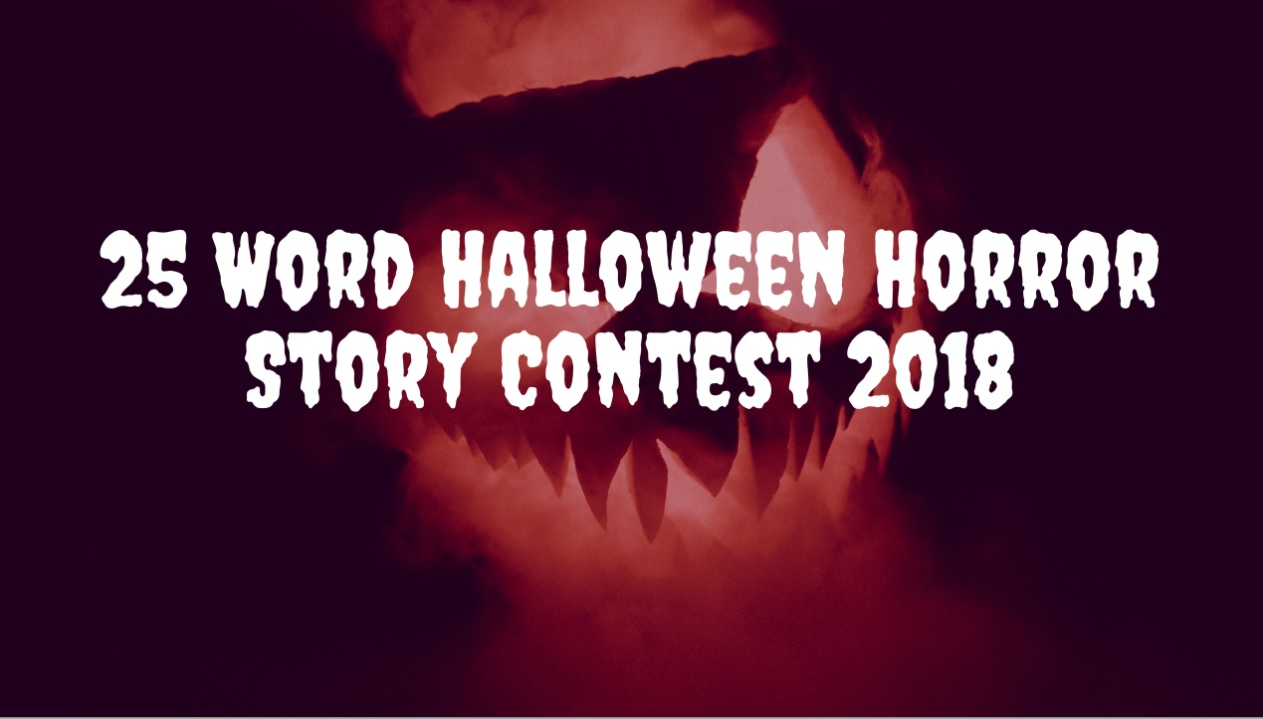 25 word halloween horror story contest 2018 - every writer