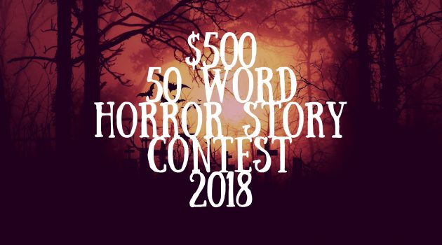 2018 50 Word $500 Horror Story Halloween Contest