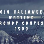 2018 $500 Halloween Writing Prompt Contest!