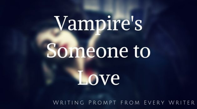 Writing Prompt: Vampire's Someone to Love