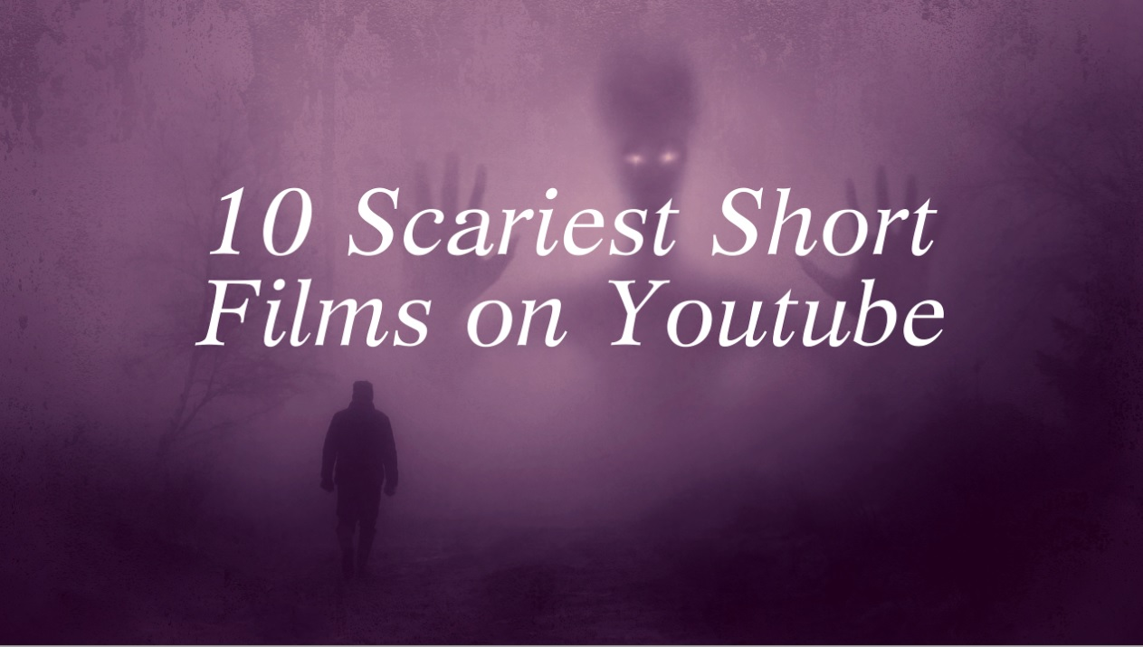10 Scariest Short Film on Youtube