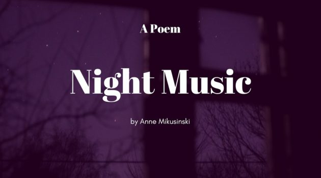 Poem: Night Music by Anne Mikusinski